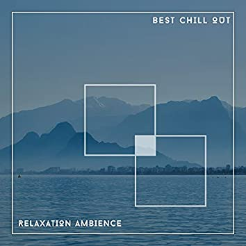 Best Chill Out Relaxation Ambience