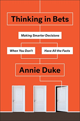 Thinking in Bets: Making Smarter Decisions When You Don\'t Have All the Facts