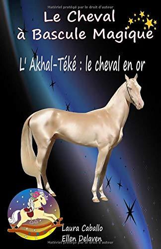 Le Cheval à Bascule Magique: 9 - L'Akhal-Téké : le cheval en or