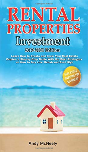 Real Estate Investing Books! - Rental Properties Investment: 2019-2020 edition - Learn How to Create and Grow Your Real Estate Empire: a Step-by-Step Guide with the best strategies ... High (Real Estate Investing for Beginners)