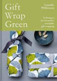 Gift Wrap Green: Techniques for beautiful, recyclable gift wrapping (English Edition)
