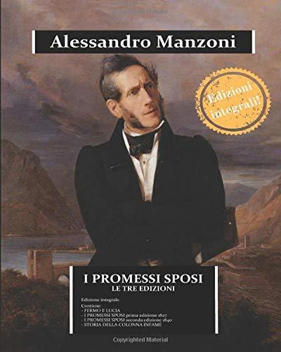 I PROMESSI SPOSI - le tre edizioni: raccoglie FERMO E LUCIA, I PROMESSI SPOSI nelle edizioni del 1827 e 1840, STORIA DELLA COLONNA INFAME e due saggi inediti