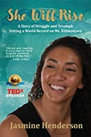 She Will Rise: A Story of Struggle and Triumph Setting a World Record on Mt. Kilimanjaro