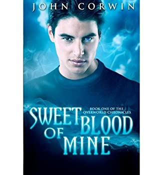 [ { SWEET BLOOD OF MINE  BOOK ONE OF THE OVERWORLD CHRONICLES } ] by Corwin John  AUTHOR  Mar-15-2012 [ Paperback ]