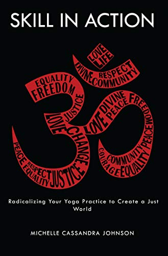 Compare Textbook Prices for Skill in Action: Radicalizing Your Yoga Practice to Create a Just World 1 Edition ISBN 9781611809572 by Johnson, Michelle Cassandra