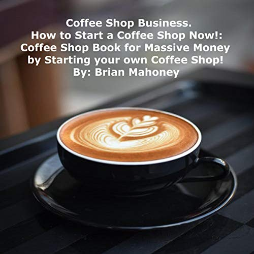 Couverture de Coffee Shop Business. How to Start a Coffee Shop Now!