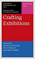 Crafting Exhibitions (Documents on Contemporary Crafts)