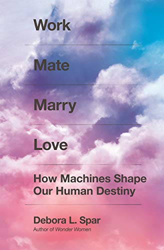 Image of Work Mate Marry Love: How Machines Shape Our Human Destiny
