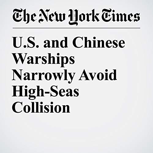 U.S. and Chinese Warships Narrowly Avoid High-Seas Collision audiobook cover art