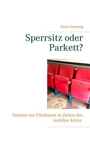 Sperrsitz oder Parkett?: Notizen zur Filmkunst in Zeiten des mobilen Kinos (kinozeit 2)