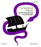 Le feuilleton d'Ulysse: La mythologie grecque en cent épisodes