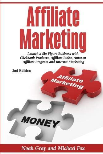 Affiliate Marketing: Launch a Six Figure Business with Clickbank Products, Affiliate Links, Amazon A