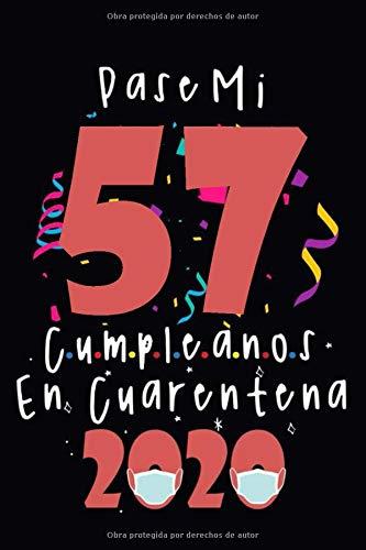 Pasé Mi 57 Cumpleaños En Cuarentena: regalo de cumpleaños confinamiento 57 años, cuaderno memorable, regalo expresivo para un cumpleaños, regalo para ... regalo para cumpleaños para abuelo o abuela