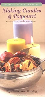 Making Candles & Potpourri: Illuminate and Infuse Your Home