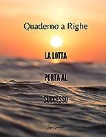 Quaderno a Righe - La lotta porta al successo