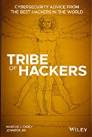 Tribe of Hackers: Cybersecurity Advice from the Best Hackers in the World