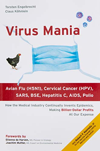 Virus Mania: How the Medical Industry Continually Invents Epidemics, Making Billion-Dollar Profits At Our Expense