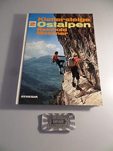 Klettersteige 2: Ostalpen: 100 gesicherte Bergtouren zwischen Gardasee und Ortler, Bernina und Semmering.