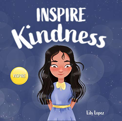 Inspire Kindness : A Rhyming Read Aloud Story Book for Kids About Kindness and Empathy