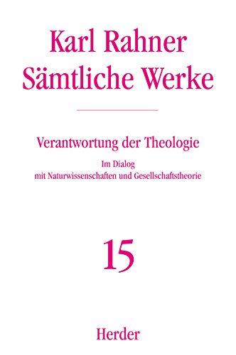 Sämtliche Werke.: Verantwortung der Theologie: Im Dialog mit Naturwissenschaften und Gesellschaftstheorie (Karl Rahner Sämtliche Werke)