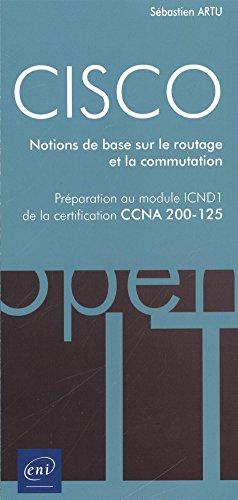 CISCO - Préparation au module ICND1 de la certification CCNA 200-125 - Notions de base sur le routage et la commutation