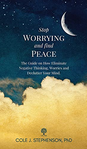 Stop Worrying and Find Peace: The Guide...