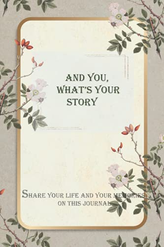 And You, What's Your Story: Share Your Life and Your Memories On This Journal