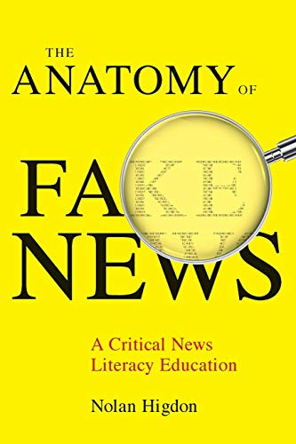 Compare Textbook Prices for The Anatomy of Fake News: A Critical News Literacy Education First Edition ISBN 9780520347878 by Higdon, Nolan