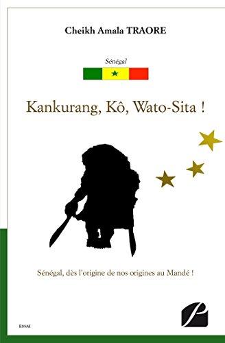 Kankurang, Kô, Wato-Sita !: Sénégal, dès l'origine de nos origines au Mandé ! (Essai) (French Edition)