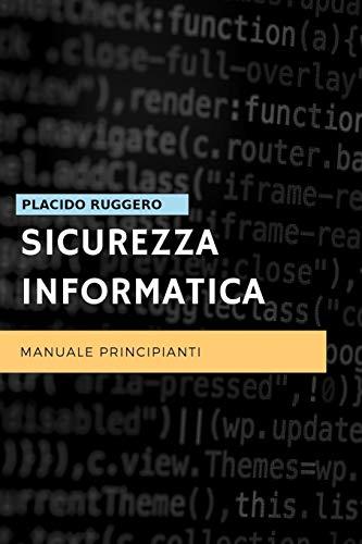 Sicurezza Informatica - Manuale Principianti: Un ottimo manuale per avvicinarsi al mondo della sicurezza informatica personale