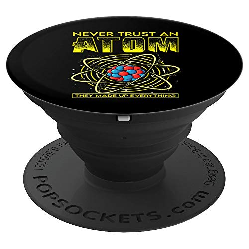Never Trust An Atom They Made Up Everything Science Pun PopSockets Agarre y Soporte para Teléfonos y Tabletas