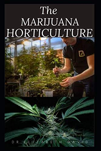 THE MARIJUANA HORTICULTURE: The Complete Guide On How To Successfully Grow Marijuana Indoor and Outdoor
