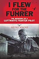 I Flew for the Fuehrer: The Memoirs of a Luftwaffe Fighter Pilot