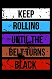 Keep Rolling Until the Belt Turns Black: Jiu jitsu Journal for Students and Coaches. BJJ Novelty Notebook