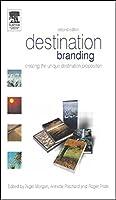 Destination Branding, Second Edition: Creating the unique destination proposition