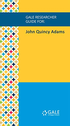 Gale Researcher Guide for: John Quincy Adams (English Edition)