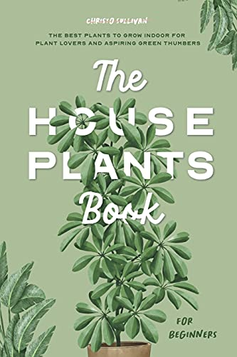 Compare Textbook Prices for The Houseplants Book for Beginners: The Best Plants to Grow Indoors for Plant Lovers and Aspiring Green Thumbers  ISBN 9798747314597 by Sullivan, Christo
