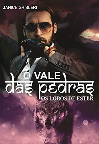 O VALE DAS PEDRAS (Série Os Lobos de Ester - livro 7)