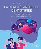 La réalité virtuelle démystifiée - Principe - Interfaces - Applications - Perspectives
