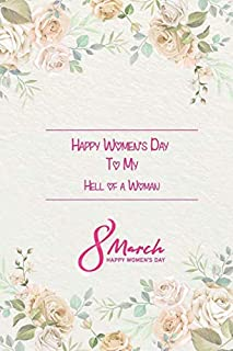 To My Hell of a Woman ,8TH March, Happy Women's Day: ,Dot Grid Paper & Lined Notebook,International Women's Day Gift, 110 ...