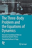 The Three-Body Problem and the Equations of Dynamics: Poincaré's Foundational Work on Dynamical Systems Theory (Astrophysics and Space Science Library)
