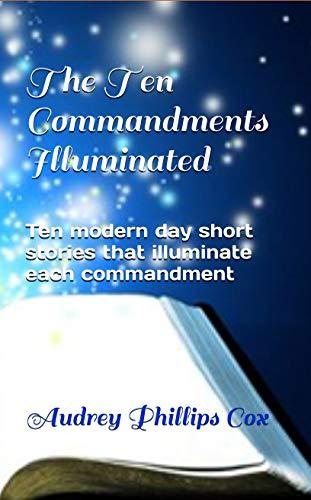 The Ten Commandments Illuminated: Ten modern-day short stories to illuminate each commandment (English Edition)
