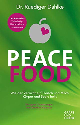 Peace Food: Wie der Verzicht auf Fleisch Körper und Seele heilt - mit 30 veganen Genussrezepten von Dorothea Neumayr (Gräfe und Unzer Einzeltitel)