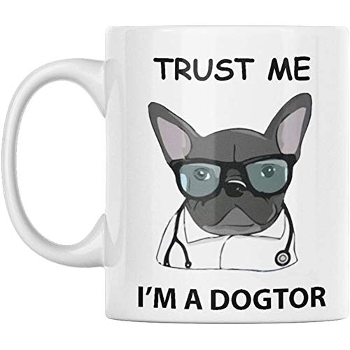 Trust Me, I'm a Dogtor - French Bulldog - Dog Lover Mug - Dog Cup - French Bulldog Decor - French Bulldog Gifts - Holds up to 11oz - Microwave and Dishwasher Safe - By GTR SOURCE corp.