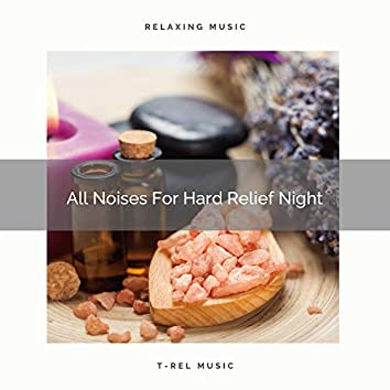 All Noises For Hard Relief Night