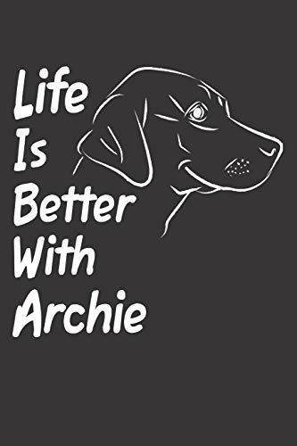 Life Is Better With Archie: Blank Dotted Male Dog Name Personalized & Customized Labrador Notebook Journal for Women, Men & Kids. Chocolate, Yellow & ... & Christmas Gift for Dog Lover & Owner.