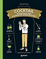 cocktail. manuale per aspiranti intenditori