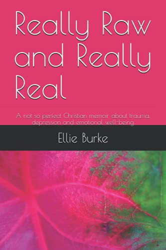 Really Raw and Really Real: A not so perfect Christian memoir about trauma, depression and emotional