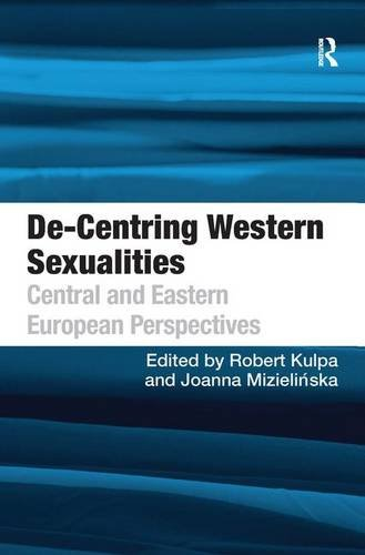 De-Centring Western Sexualities: Central and Eastern European Perspectives
