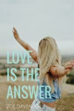 Love is the answer: A guide to awakening the heart and stepping into true authenticity